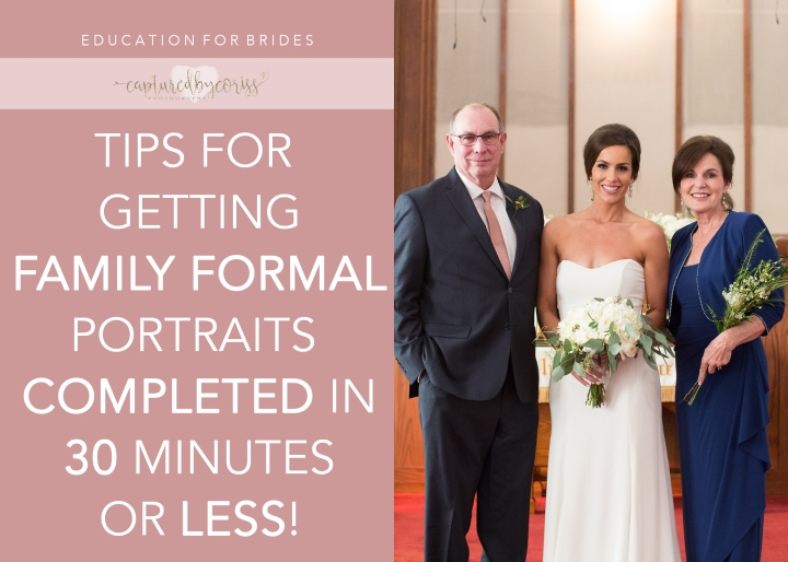 For Brides: My Top Tips for Completing Family Formal Portraits in 30 Minutes or Less!